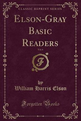 Elson-Gray Basic Readers, Vol. 6 (Classic Reprint)