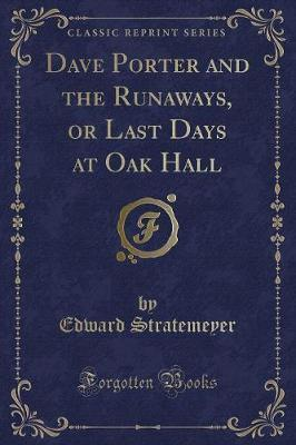 Dave Porter and the Runaways, or Last Days at Oak Hall (Classic Reprint)