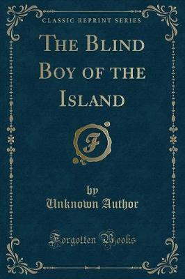 The Blind Boy of the Island (Classic Reprint)