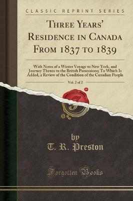 Three Years' Residence in Canada from 1837 to 1839, Vol. 2 of 2