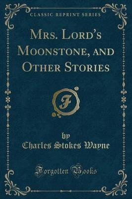 Mrs. Lord's Moonstone, and Other Stories (Classic Reprint)