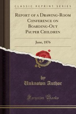 Report of a Drawing-Room Conference on Boarding-Out Pauper Children
