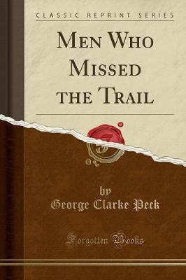 Men Who Missed the Trail (Classic Reprint)