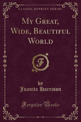 My Great, Wide, Beautiful World (Classic Reprint)
