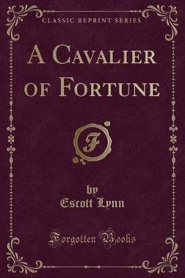A Cavalier of Fortune (Classic Reprint)