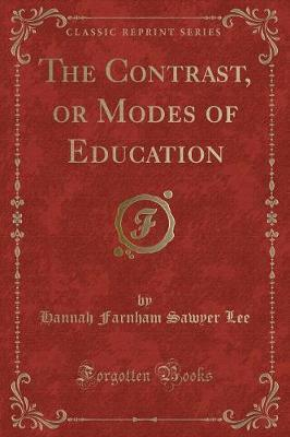 The Contrast, or Modes of Education (Classic Reprint)