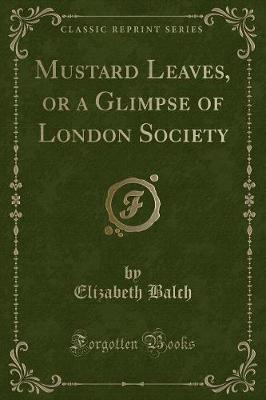 Mustard Leaves, or a Glimpse of London Society (Classic Reprint)