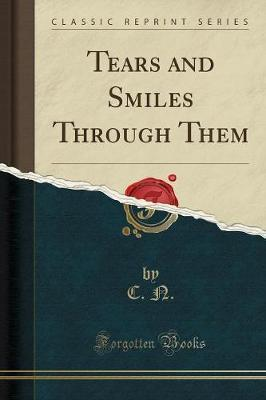 Tears and Smiles Through Them (Classic Reprint)