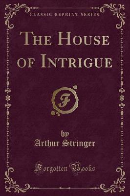 The House of Intrigue (Classic Reprint)