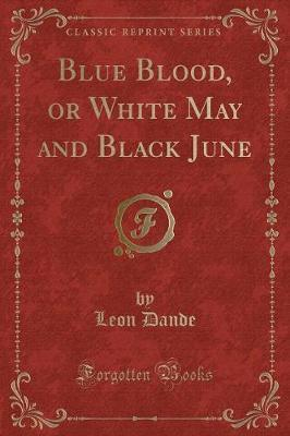 Blue Blood, or White May and Black June (Classic Reprint)