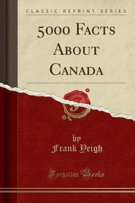 5000 Facts about Canada (Classic Reprint)
