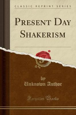 Present Day Shakerism (Classic Reprint)