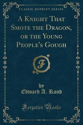 A Knight That Smote the Dragon, or the Young People's Gough (Classic Reprint)
