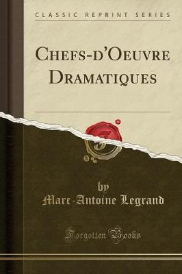 Chefs-D'Oeuvre Dramatiques (Classic Reprint)