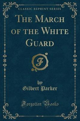 The March of the White Guard (Classic Reprint)