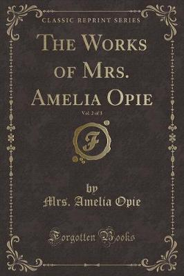 The Works of Mrs. Amelia Opie, Vol. 2 of 3 (Classic Reprint)