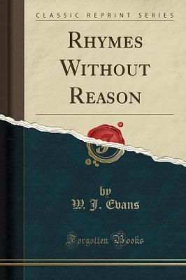 Rhymes Without Reason (Classic Reprint)