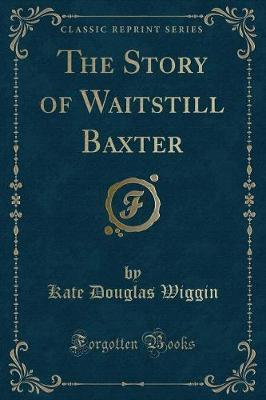 The Story of Waitstill Baxter (Classic Reprint)