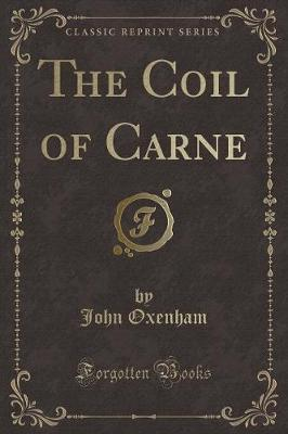 The Coil of Carne (Classic Reprint)