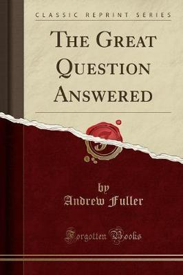 The Great Question Answered (Classic Reprint)