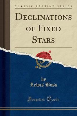 Declinations of Fixed Stars (Classic Reprint)