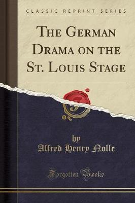 The German Drama on the St. Louis Stage (Classic Reprint)