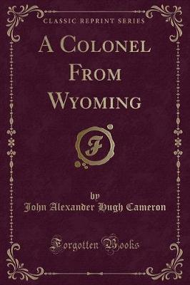 A Colonel from Wyoming (Classic Reprint)