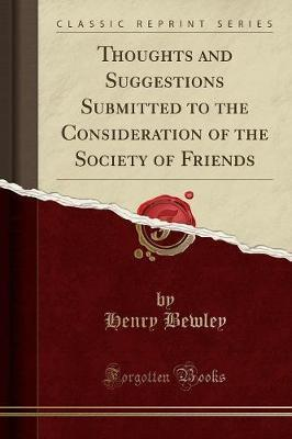 Thoughts and Suggestions Submitted to the Consideration of the Society of Friends (Classic Reprint)