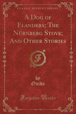 A Dog of Flanders; The Nurnberg Stove; And Other Stories (Classic Reprint)