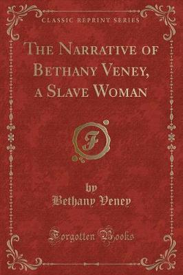 The Narrative of Bethany Veney, a Slave Woman (Classic Reprint)
