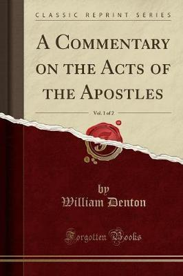 A Commentary on the Acts of the Apostles, Vol. 1 of 2 (Classic Reprint)
