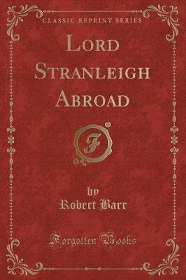Lord Stranleigh Abroad (Classic Reprint)