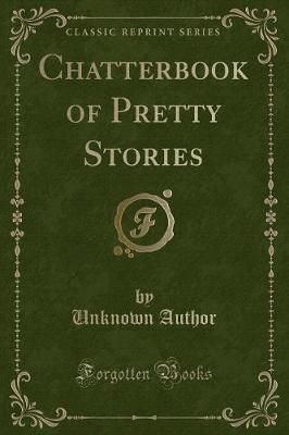 Chatterbook of Pretty Stories (Classic Reprint)