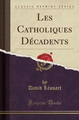 Les Catholiques Decadents (Classic Reprint)