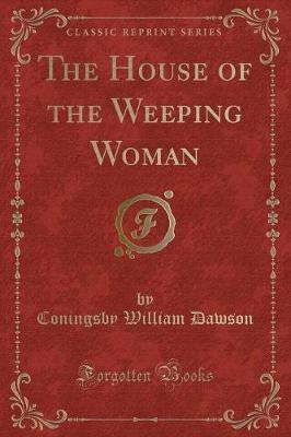 The House of the Weeping Woman (Classic Reprint)