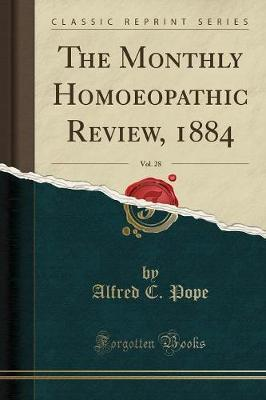 The Monthly Homoeopathic Review, 1884, Vol. 28 (Classic Reprint)