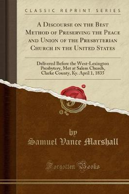 A Discourse on the Best Method of Preserving the Peace and Union of the Presbyterian Church in the United States
