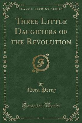 Three Little Daughters of the Revolution (Classic Reprint)