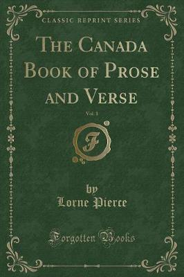 The Canada Book of Prose and Verse, Vol. 1 (Classic Reprint)