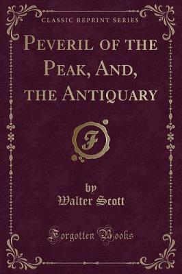 Peveril of the Peak, And, the Antiquary (Classic Reprint)