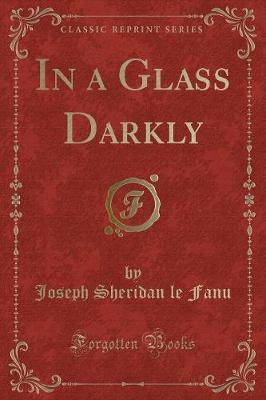 In a Glass Darkly (Classic Reprint)