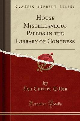 House Miscellaneous Papers in the Library of Congress (Classic Reprint)