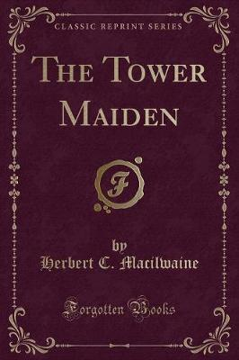 The Tower Maiden (Classic Reprint)