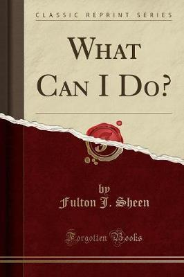 What Can I Do? (Classic Reprint)