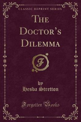 The Doctor's Dilemma (Classic Reprint)