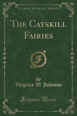 The Catskill Fairies (Classic Reprint)