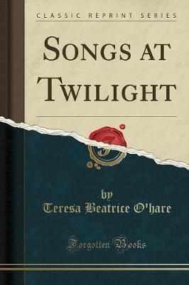 Songs at Twilight (Classic Reprint)