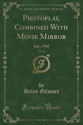 Photoplay, Combined with Movie Mirror, Vol. 21