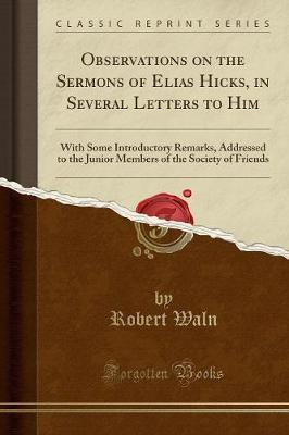 Observations on the Sermons of Elias Hicks, in Several Letters to Him