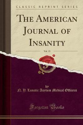 The American Journal of Insanity, Vol. 15 (Classic Reprint)